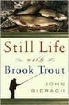 Still Life with Brook Trout | Gierach, John | First Edition Book