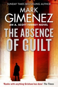 The Absence of Guilt by Mark Gimenez