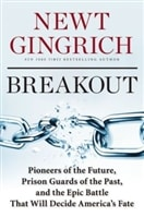 Breakout: Pioneers of the Future, Prison Guards of the Past | Gingrich, Newt | Signed First Edition Book