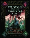 Golden, Christopher & Mignola, Mike - Joe Golem and the Drowning City (Double-Signed First Edition)