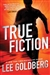 True Fiction | Goldberg, Lee Matthew | Signed First Edition Book