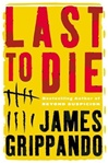 Last to Die | Grippando, James | Signed First Edition Book
