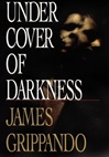 Under Cover of Darkness | Grippando, James | Signed First Edition Book