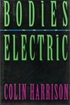 Harrison, Colin - Bodies Electric (First Edition)