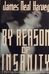 By Reason of Insanity by James Neal Harvey (First Edition)