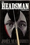 Harvey, James Neal | Headsman, The | First Edition Book