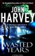 Wasted Years | Harvey, John | First Edition Book