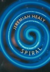 Healy, Jeremiah - Spiral (First Edition)
