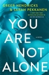 Hendricks, Greer & Pekkanen, Sarah | You Are Not Alone | Double-Signed First Edition Copy