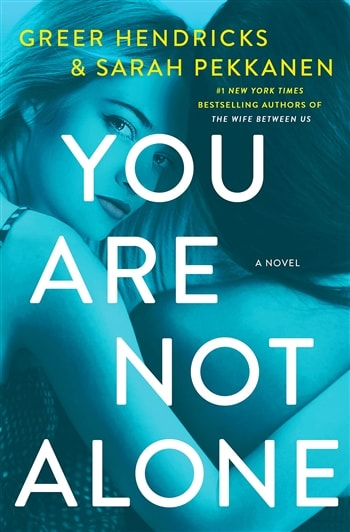 You Are Not Alone by Greer Hendricks and Sarah Pekkanen