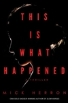 This Is What Happened | Herron, Mick | Signed First Edition Book