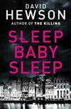 Sleep Baby Sleep | Hewson, David | Signed First Edition UK Book