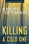 Killing a Cold One | Heywood, Joseph | Signed First Edition Book