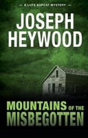 Mountains of the Misbegotten | Heywood, Joseph | Signed First Edition Book
