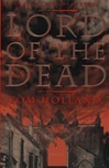 Holland, Tom - Lord of the Dead (First Edition)