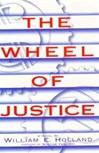 Holland, William - Wheel of Justice, The (First Edition)