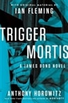 Trigger Mortis | Horowitz, Anthony | Signed First Canadian Edition Book