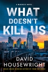 Housewright, David | What Doesn't Kill Us | Signed First Edition Book