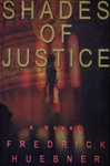 Huebner, Fredrick - Shades of Justice (First Edition)