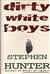 Dirty White Boys | Hunter, Stephen | Signed First Edition Book