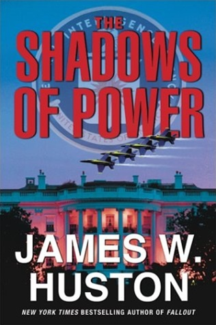 Shadows of Power by James W. Huston