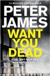 Want You Dead | James, Peter | Signed First Edition UK Book