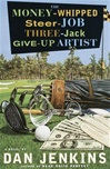 Jenkins, Dan - Money-Whipped Steer-Job Three-Jack Give-Up Artist, The (First Edition)