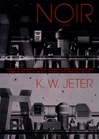 Jeter, K.W. - Noir (First Edition)