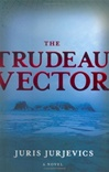 Trudeau Vector | Jurjevics, Juris | Signed First Edition Book