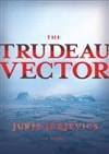 Trudeau Vector, The | Jurjevics, Juris | Signed Canadian Edition Trade Paper Book