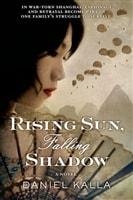 Rising Sun Falling Shadow by Daniel Kalla