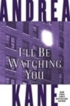 I'll Be Watching You | Kane, Andrea | First Edition Book