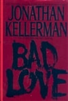 Bad Love | Kellerman, Jonathan | Signed First Edition Book