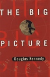 Big Picture, The | Kennedy, Douglas | First Edition Book