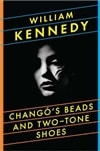 Chango's Beads and Two Tone Shoes | Kennedy, William | Signed First Edition Book