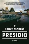 Kennedy, Randy | Presidio | Signed First Edition Copy