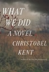 What We Did by Christobel Kent | Signed First Edition Book