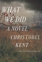 What We Did by Christobel Kent