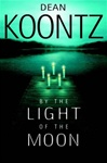 Koontz, Dean - By the Light of the Moon (Signed First Edition)