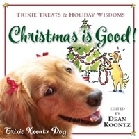 Christmas is Good | Koontz, Trixie (Koontz, Dean) | Signed First Edition Thus Trade Paper Book