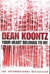 Your Heart Belongs to Me | Koontz, Dean | Signed 1st Edition Thus UK Trade Paper Book