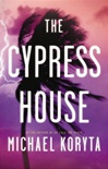 Cypress House, The | Koryta, Michael | Signed First Edition Book