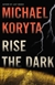Koryta, Michael | Rise the Dark | Signed First Edition Book