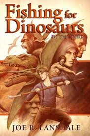Fishing for Dinosaurs by Joe Lansdale