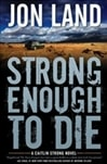 Strong Enough to Die | Land, Jon | Signed First Edition Book