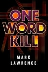 One Word Kill | Lawrence, Mark | Signed First Edition Book