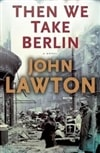 Lawton, John | Then We Take Berlin | Signed First Edition Book