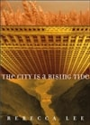The City is a Rising Tide by Rebecca Lee (First Edition)