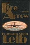 Leib, Franklin Allen - Fire Arrow (First Edition)