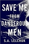Save Me from Dangerous Men by S.A. Lelchuk | Signed First Edition Book
